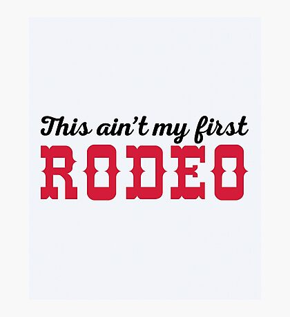 My First Rodeo Funny Quote Photographic Print