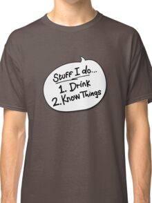 Stuff I Do... Drink. Know Things. Classic T-Shirt