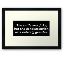 The Smile Was Fake, But The Condescension Was Entirely Genuine Framed Print