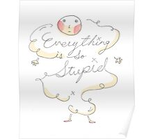 Everything is so stupid Poster