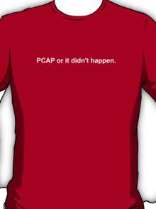 PCAP or it didn't happen. (White text) T-Shirt