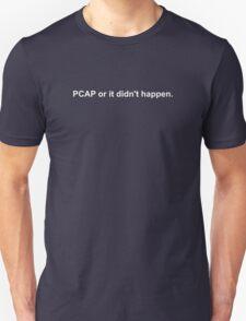 PCAP or it didn't happen. (White text) Unisex T-Shirt