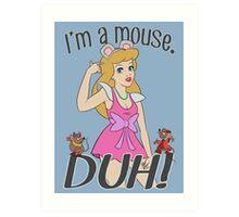 I'm a mouse. DUH! Art Print