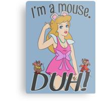 I'm a mouse. DUH! Metal Print