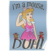 I'm a mouse. DUH! Poster