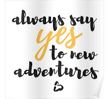 Always say yes to new adventures Poster