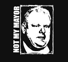 Not My Mayor Rob Ford Unisex T-Shirt