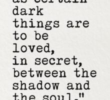 I love you as certain dark things are to be loved, in secret, between the shadow and the soul Sticker