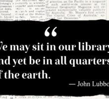 We may sit in our library and yet be in all quarters of the earth. New York vers Sticker