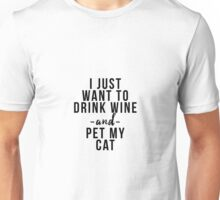 I just want to drink wine and pet my cat Unisex T-Shirt