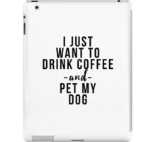 I just want to coffee wine and pet my dog iPad Case/Skin