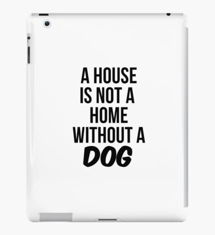 A house is not a home without a dog iPad Case/Skin