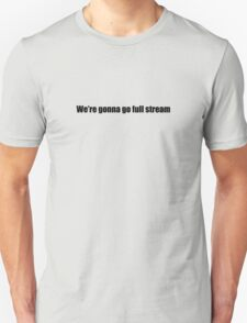 Ghostbusters - We're Gonna Go Full Stream - Black Font Unisex T-Shirt