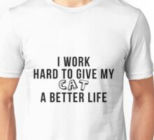 I work hard to give my cat a better life! Unisex T-Shirt