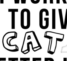 I work hard to give my cat a better life! Sticker