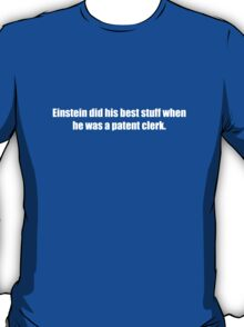 Ghostbusters - Einstein Did His Best Stuff as a Patent Clerk - White Font T-Shirt