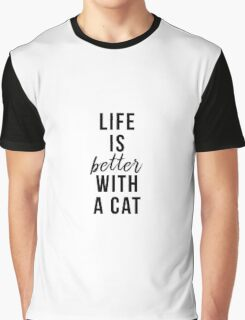 Life is better with a cat Graphic T-Shirt