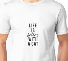 Life is better with a cat Unisex T-Shirt