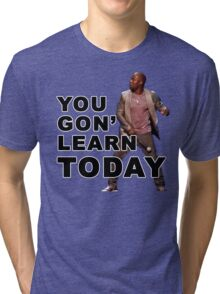 You Gon Learn Today - Kevin Hart Tri-blend T-Shirt