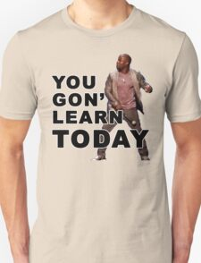 You Gon Learn Today - Kevin Hart T-Shirt