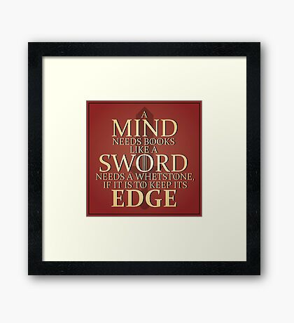 "Game of Thrones - ""A Mind needs books like a Sword needs a Whetstone, if it is to keep its Edge"" Framed Print"