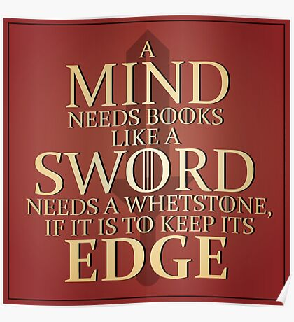 """Game of Thrones - """"A Mind needs books like a Sword needs a Whetstone, if it is to keep its Edge"""" Poster"""