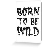 triple t - born to be wild Greeting Card