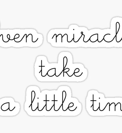 Even miracles take a little time Sticker