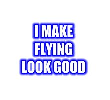 I Make Flying Look Good Photographic Print