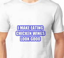 I Make Eating Chicken Wings Look Good Unisex T-Shirt