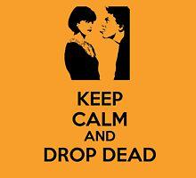 Keep Calm and Drop Dead Unisex T-Shirt