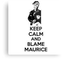 Keep Calm and Blame Maurice Metal Print