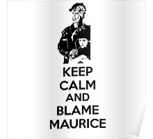 Keep Calm and Blame Maurice Poster