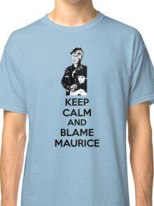 Keep Calm and Blame Maurice Classic T-Shirt