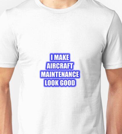 I Make Aircraft Maintenance Look Good Unisex T-Shirt