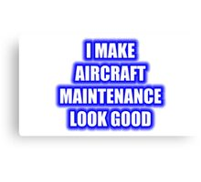 I Make Aircraft Maintenance Look Good Canvas Print
