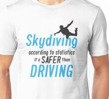 Skydiving according to statistics it's safer than driving Unisex T-Shirt