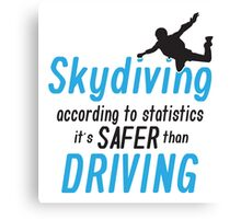Skydiving according to statistics it's safer than driving Canvas Print