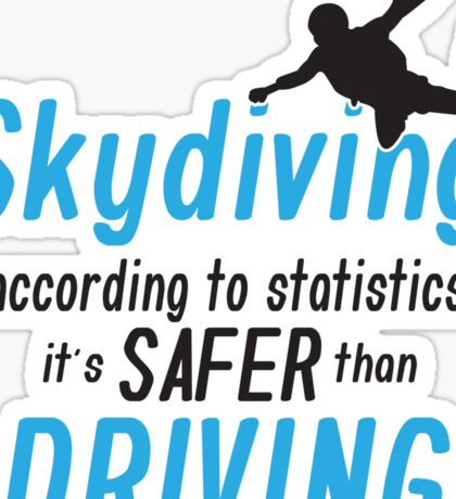 Skydiving according to statistics it's safer than driving Sticker