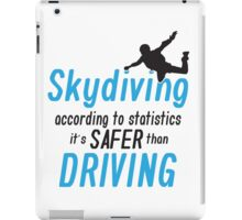Skydiving according to statistics it's safer than driving iPad Case/Skin