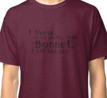 I Swear by my pretty, floral Bonnet, I will End you. Classic T-Shirt