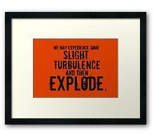Slight Turbulence and then Explode Framed Print