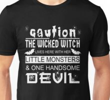 Caution the wicked witch lives here with her little monsters and one handsome devil Unisex T-Shirt