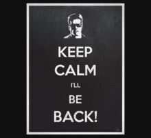 Keep Calm I'll Be Back by filippobassano