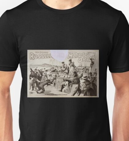Performing Arts Posters The famous Russell Bros in the preten tious oddity Maids to order by Frank Dumont and Wm F Carrol 0932 Unisex T-Shirt