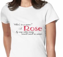 What's in a name? A Rose by any other name would smell as sweet. Womens Fitted T-Shirt
