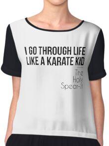 I Go Through Life Like A Karate Kid Chiffon Top
