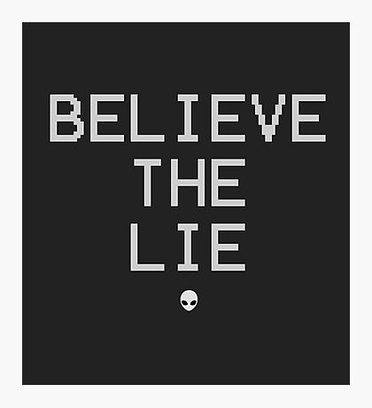 Believe the Lie 2 Photographic Print