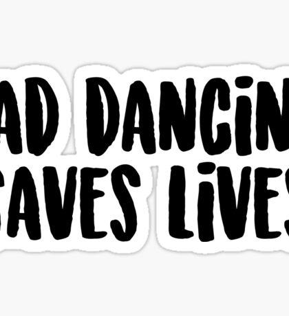 Bad Dancing Saves Lives Sticker