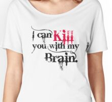 I can kill you with my brain. Women's Relaxed Fit T-Shirt
